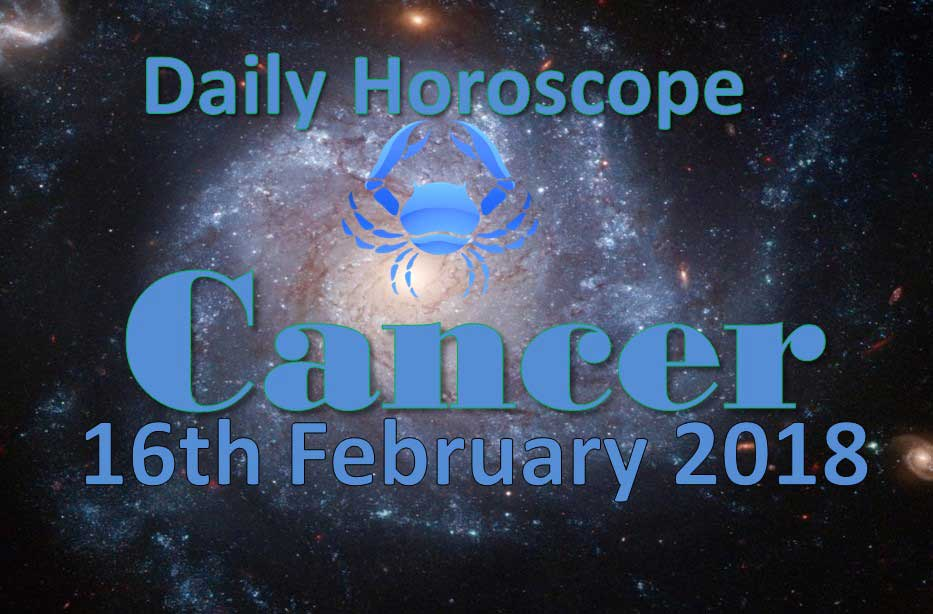 Cancer Daily Horoscope Today Friday 16th February 2018
