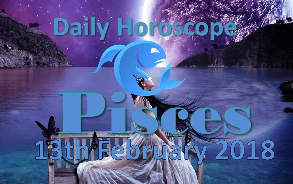 pisces daily horoscope tuesday 13th february 2018
