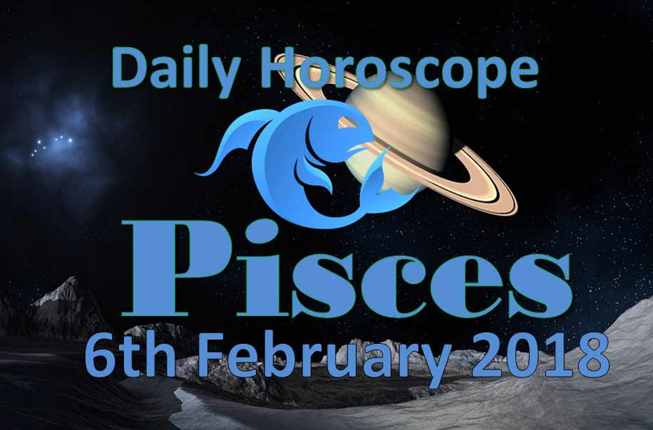 pisces daily horoscope tuesday 6th february 2018