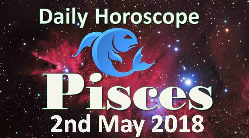 pisces daily horoscope wednesday 2nd may 2018