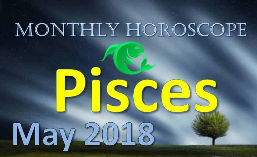 pisces monthly horoscope may 2018