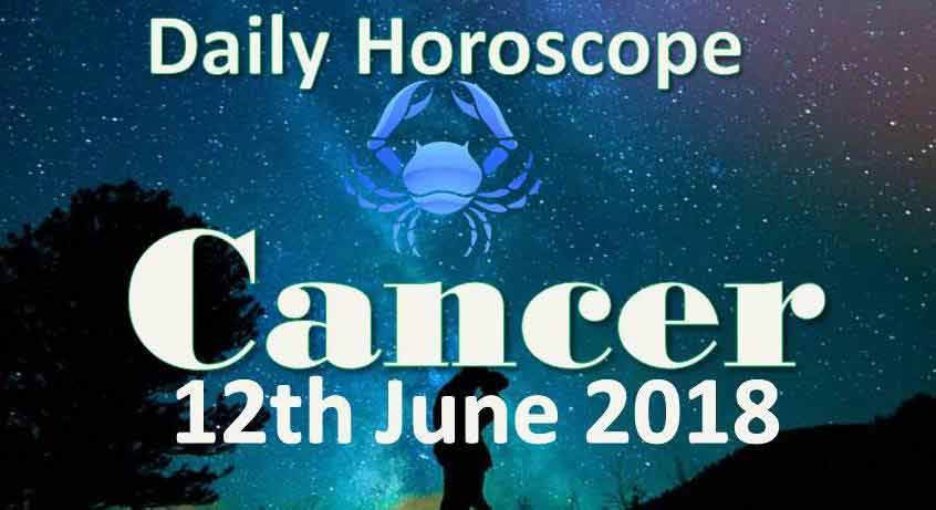 cancer daily horoscope tuesday 12th june 2018