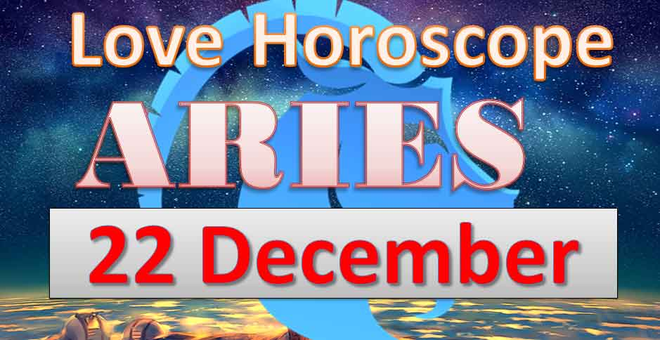 love horoscope of aries today 22nd december 2018
