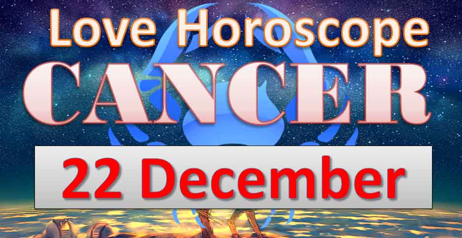 love horoscope of cancer today 22nd december 2018