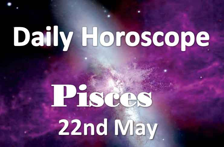 pisces daily horoscope today wednesday 22nd may 2019