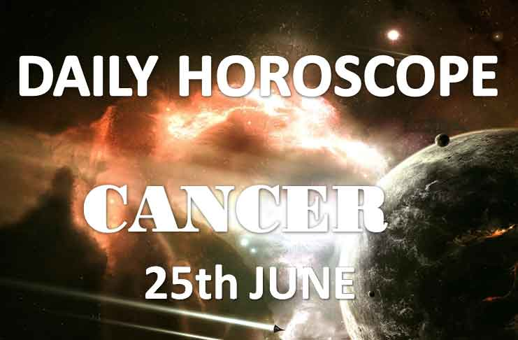 Cancer Daily Horoscope Today Tuesday 25th June 2019