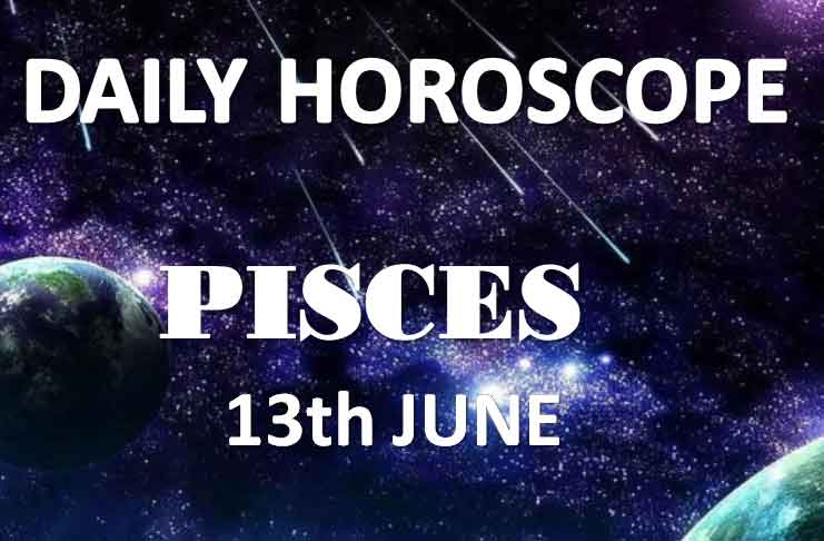 pisces daily horoscope today on 13th june 2019