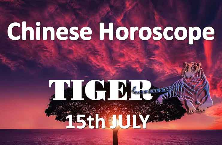daily chinese horoscope of tiger 15th july 2019