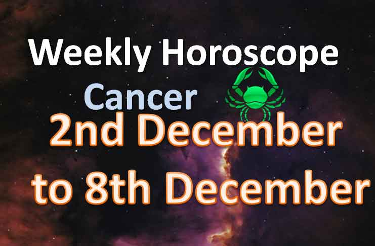 cancer weekly horoscope 2nd to 8th december 2019