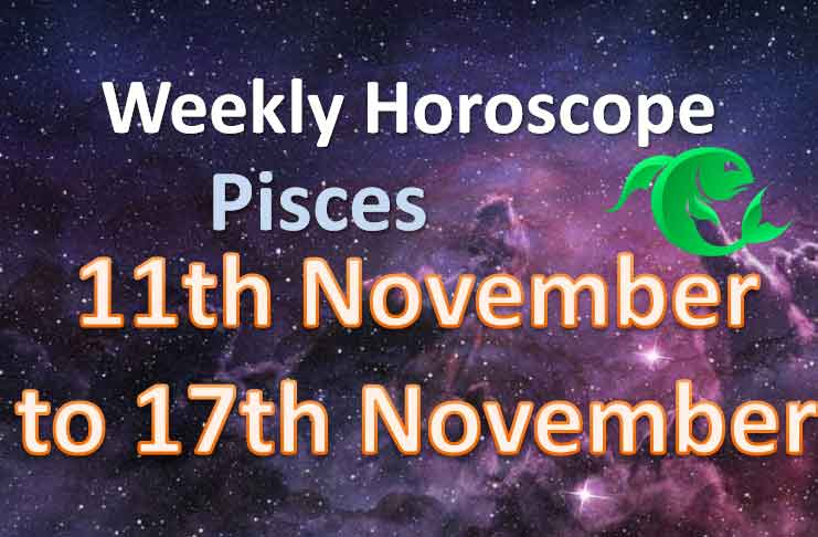 pisces weekly horoscope 11th to 17th november 2019