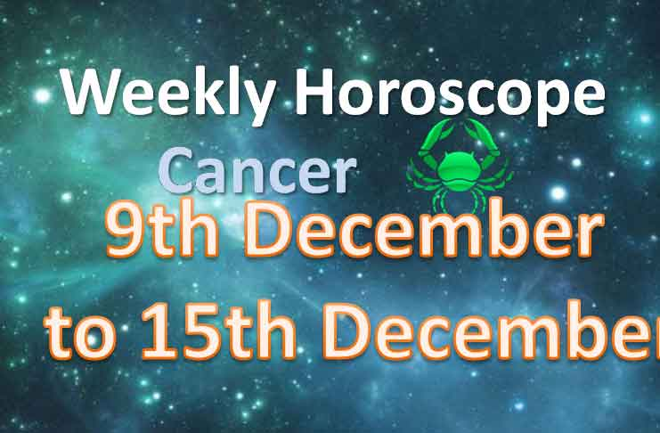 cancer this week 9th to 15th of december 2019 horoscope