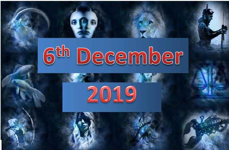 Daily Horoscope Today 6th December 2019