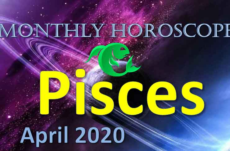 pisces monthly horoscope april 2020