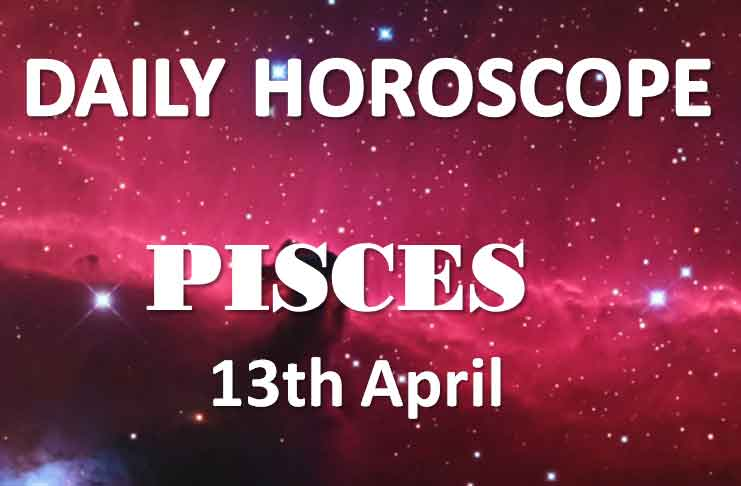 pisces daily horoscope 13th april 2020