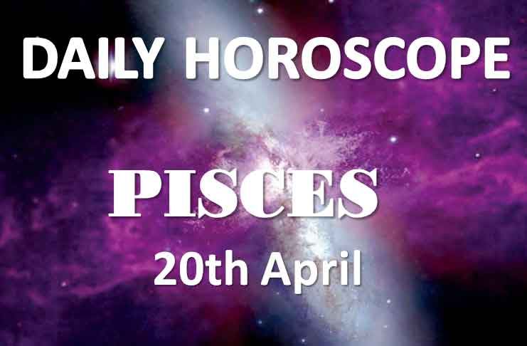 pisces daily horoscope 20th april 2020