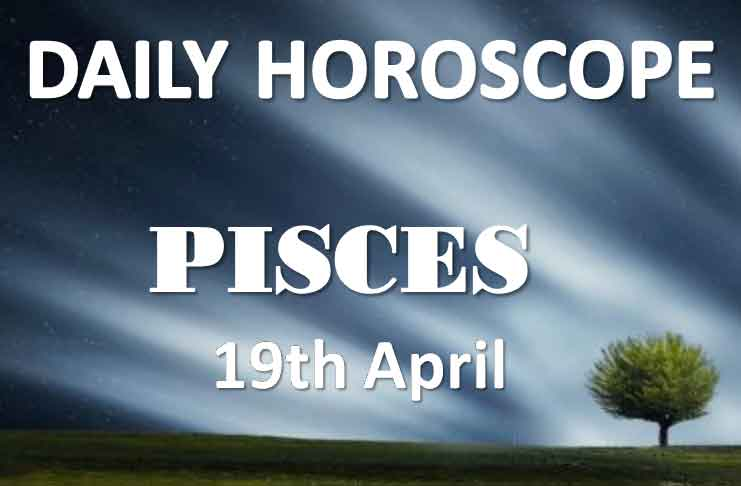 pisces daily horoscope 19th april 2020