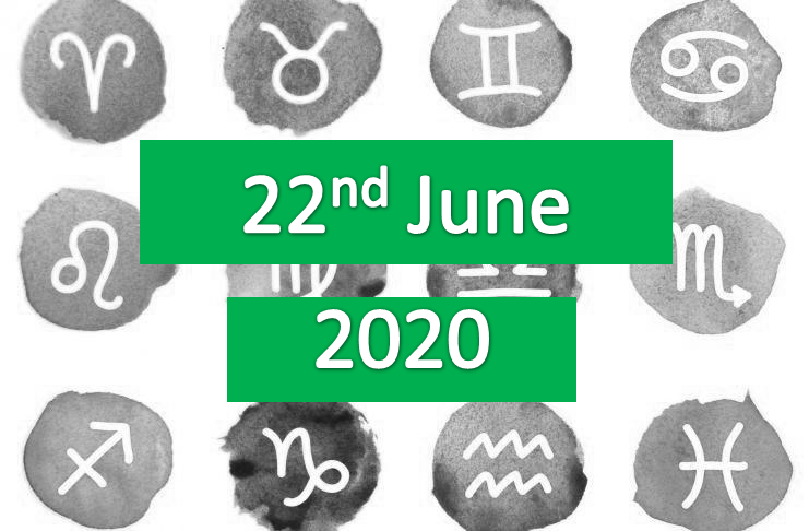 daily horoscope today 22nd june 2020