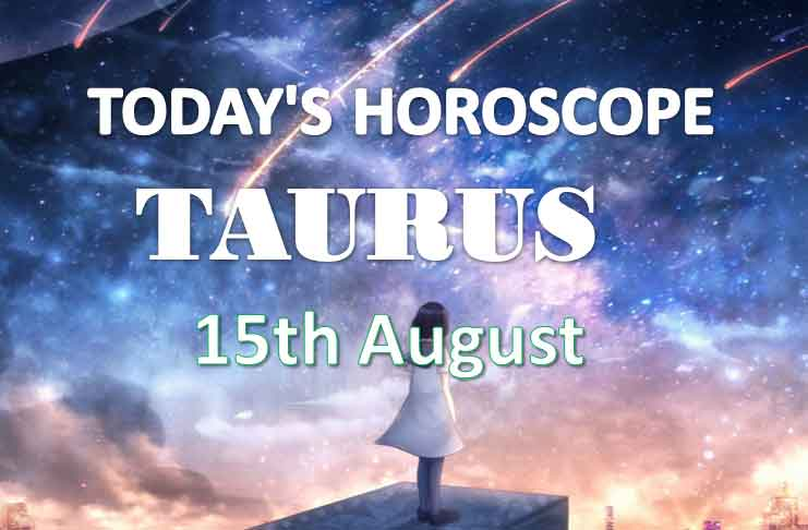 taurus daily horoscope 15th august 2020