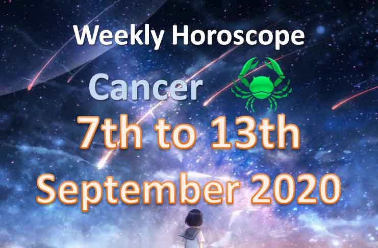 cancer weekly horoscope 7th to 13th september 2020