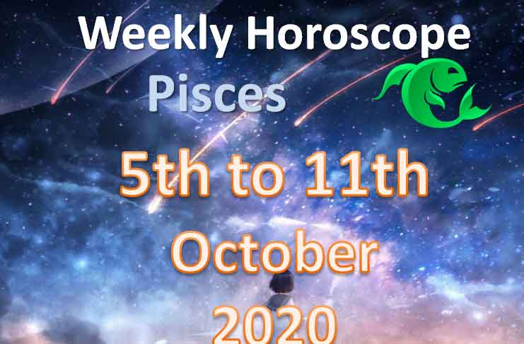 pisces weekly horoscope 5th to 11th october 2020