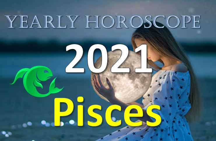 pisces yearly horoscope 2021
