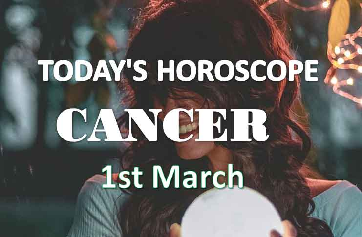 cancer daily horoscope 1st march 2021