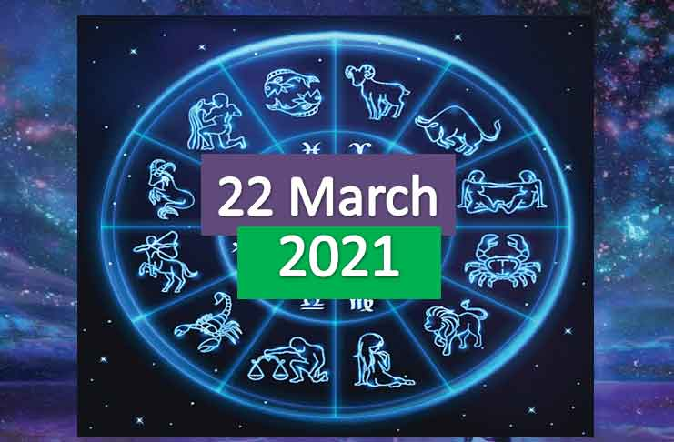 daily horoscope today 22nd march 2021