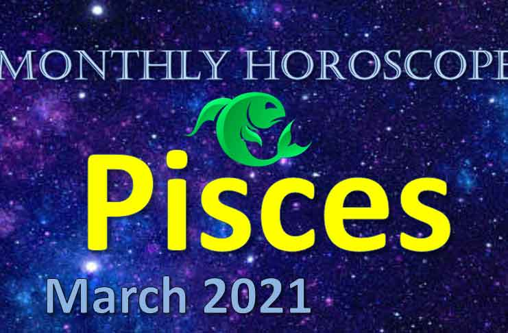 pisces monthly horoscope for march 2021