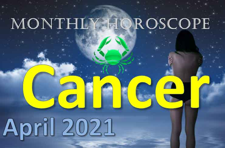 cancer april 2021 monthly horoscope