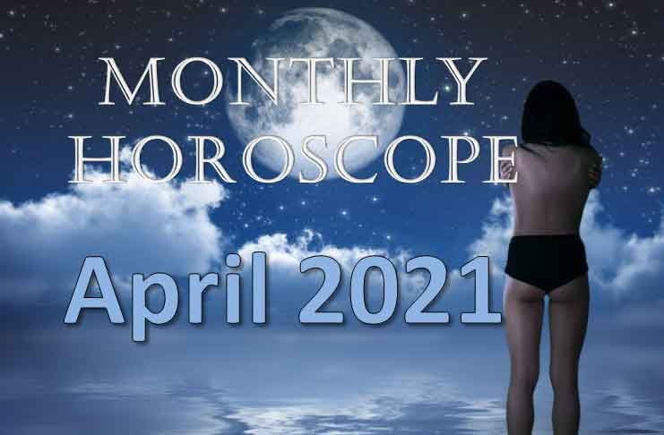 april 2021 monthly horoscope