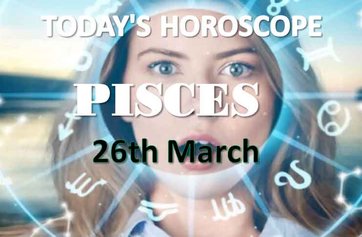 pisces daily horoscope for today friday march 26th 2021