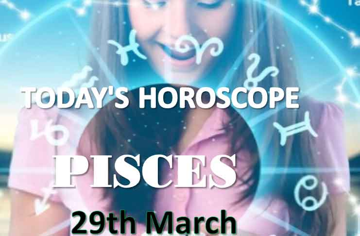 pisces daily horoscope for today monday march 29th 2021