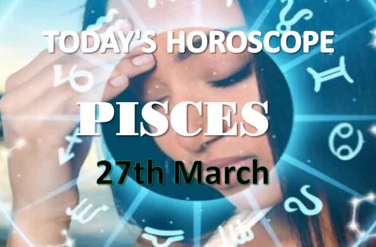 pisces daily horoscope for today saturday march 27th 2021