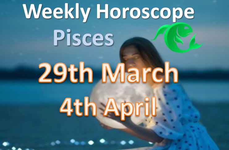 pisces this week horoscope 29th march to 4th april 2021