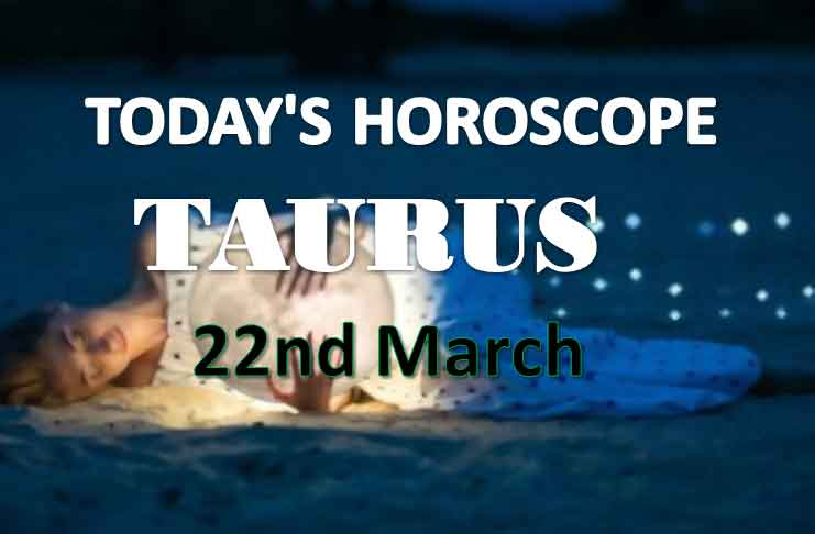 taurus daily horoscope for today monday march 22nd 2021