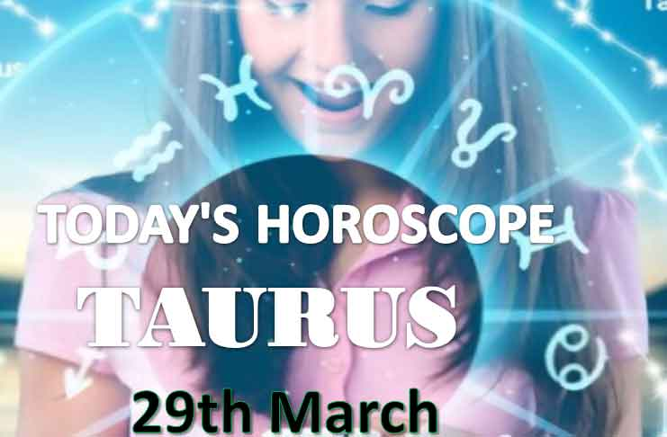 taurus daily horoscope for today monday march 29th 2021