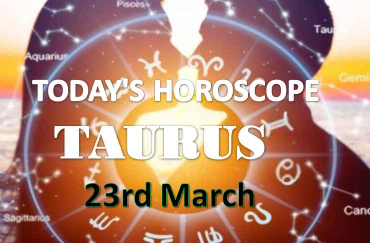 taurus daily horoscope for today tuesday march 23rd 2021
