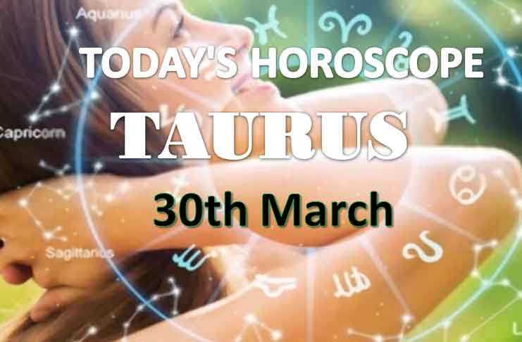 taurus daily horoscope for today tuesday march 30th 2021