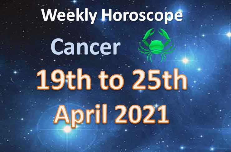 cancer weekly horoscope 19th to 25th april 2021