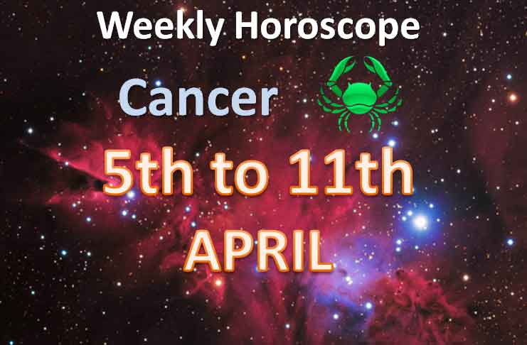 cancer Weekly Horoscope 5th to 11th April 2021