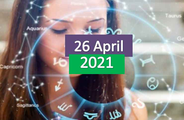 daily horoscope today 26th april 2021