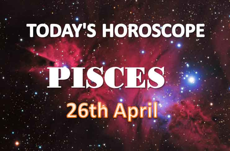 pisces daily horoscope for today monday april 26th 2021