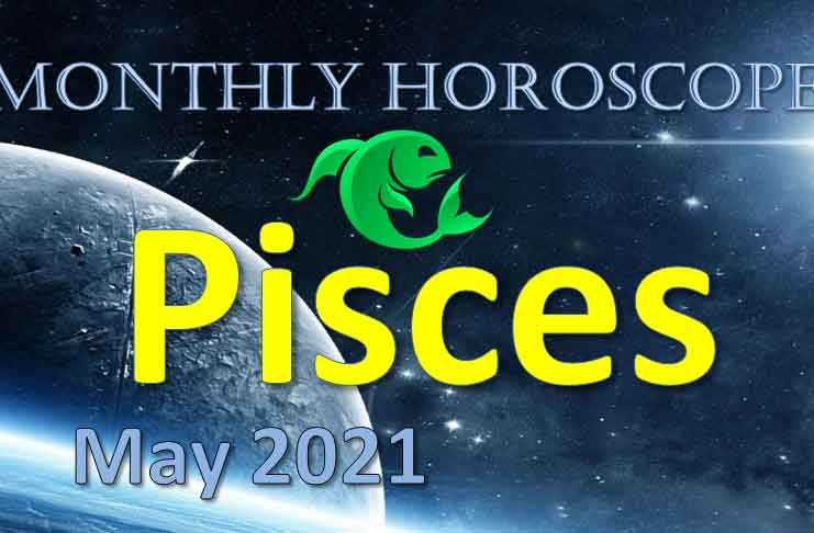 pisces monthly horoscope for may 2021