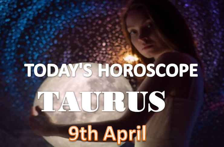 taurus daily horoscope for today friday april 9th 2021