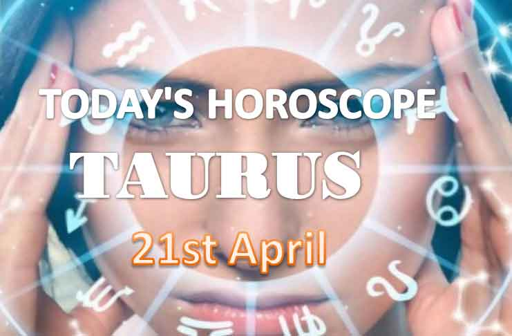 taurus daily horoscope for today wednesday april 21st 2021