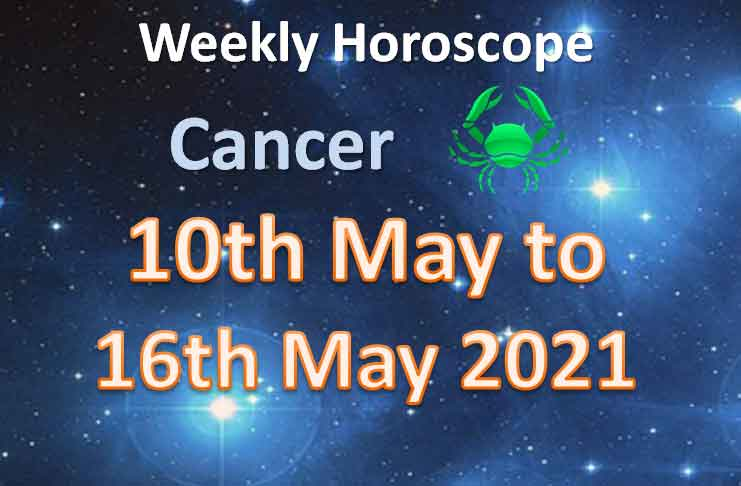 cancer weekly horoscope for 10th to 16th may 2021