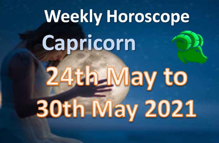 capricorn weekly horoscope for 24th to 30th may 2021