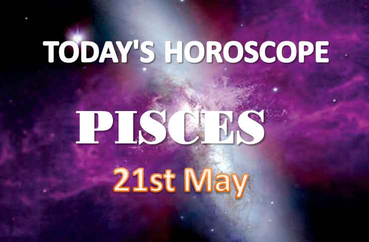 pisces daily horoscope for today friday may 21st 2021