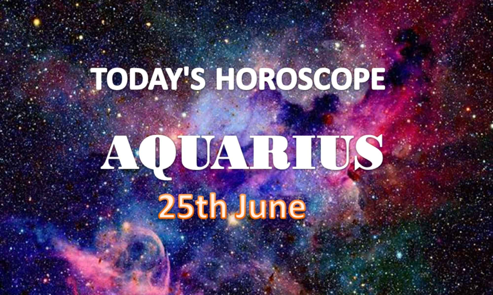 aquarius daily horoscope for today friday june 25th 2021