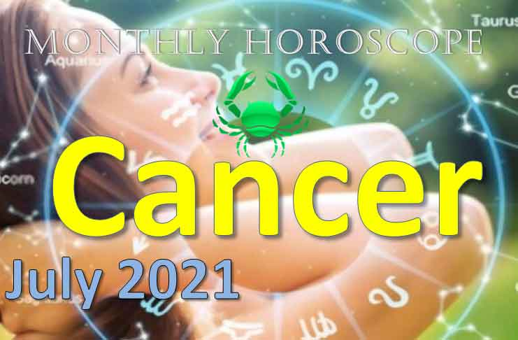 cancer monthly horoscope for july 2021